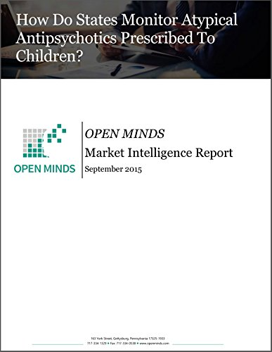 How Do States Monitor Atypical Antipsychotics Prescribed To Children? An OPEN MINDS Market Intelligence Report (OPEN MINDS Market Intelligence Reports Book 2015) (English Edition)