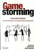 Gamestorming - Jouer pour innover. Pour les innovateurs, les visionnaires et les pionniers.