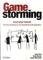 Gamestorming - Jouer pour innover. Pour les innovateurs, les visionnaires et les pionniers. de James Macanufo