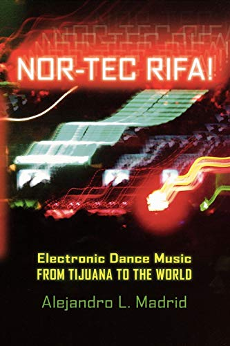 Nor-tec Rifa!: Electronic Dance Music from Tijuana to the...
