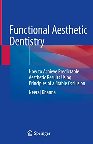 Compare Textbook Prices for Functional Aesthetic Dentistry: How to Achieve Predictable Aesthetic Results Using Principles of a Stable Occlusion 1st ed. 2020 Edition ISBN 9783030391140 by Khanna, Neeraj