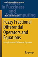 Fuzzy Fractional Differential Operators and Equations: Fuzzy Fractional Differential Equations (Studies in Fuzziness and Soft Computing, 397)