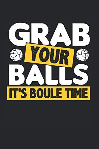 Grab Your Balls Its Boule Time: Boule & Boccia Notizbuch 6\'x9\' Boulespieler Geschenk Für Boule Set & Petanque