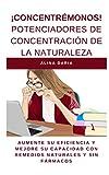 ¡Concentrémonos! Potenciadores de concentración de la naturaleza: Aumente su eficiencia y mejore su capacidad con remedios naturales y sin fármacos