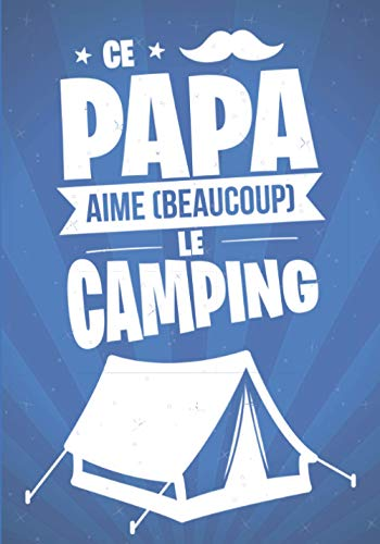 Ce Papa aime beaucoup le CAMPING: cadeau original et personnalisé, cahier parfait pour prise de notes, croquis, organiser, planifier