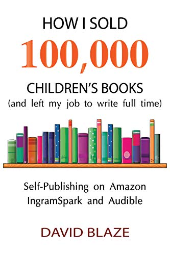 How I Sold 100,000 Children's Books (and left my job to write full time): Self-Publishing on Amazon, IngramSpark, and Audible