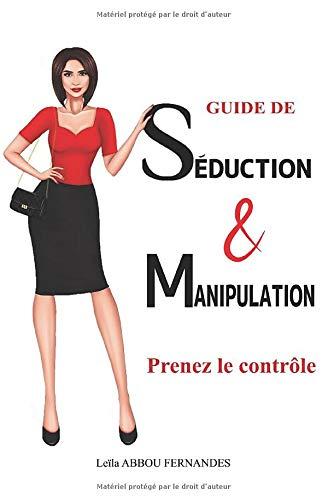 GUIDE DE SEDUCTION ET MANIPULATION: Prenez le contrôle
