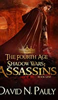 Assassins (The Fourth Age: Shadow Wars Book 1)