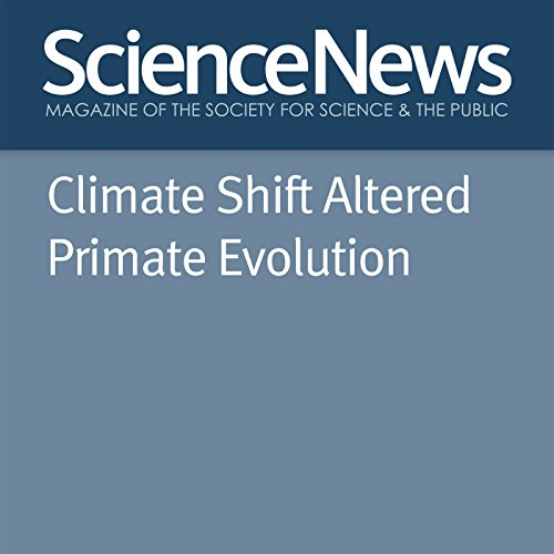Climate Shift Altered Primate Evolution audiobook cover art