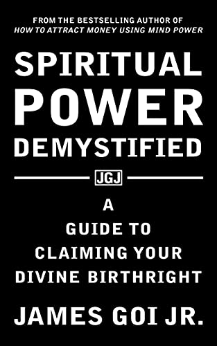 Spiritual Power Demystified: A Guide to Claiming Your Divine Birthright