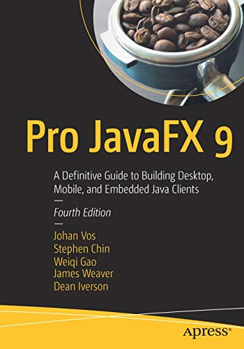Download Pro JavaFX 9: A Definitive Guide to Building Desktop, Mobile, and Embedded Java Clients 1484230418