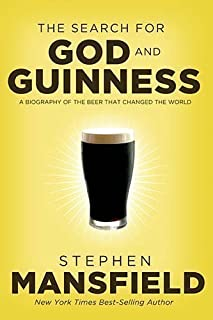 The Search for God and Guinness by Stephen Mansfield published by Nelson (2009)