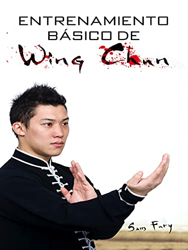 Entrenamiento Básico de Wing Chun: Entrenamiento y Técnicas de la Pelea Callejera Wing Chun...
