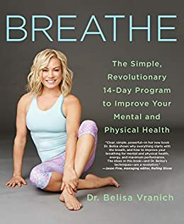 Breathe: The Simple, Revolutionary 14-Day Program to Improve Your Mental and Physical Health by [Belisa Vranich]