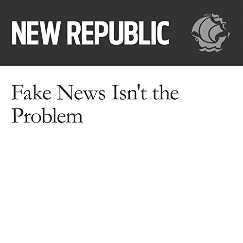 Fake News Isn't the Problem audiobook cover art