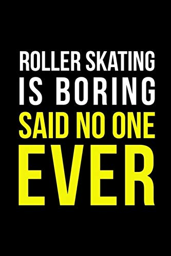 Roller Skating Is Boring Said No One Ever: Roller Skate Notebook Journal Composition Blank Lined Diary Notepad 120 Pages Paperback Black Black