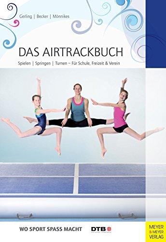 Das Airtrackbuch: Spielen, Springen, Turnen - Für Schule, Freizeit & Verein (Wo Sport Spaß macht)