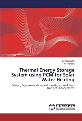 Thermal Energy Storage System using PCM for Solar Water Heating: Design, Experimentation, and Investigation of Heat Transfer Enhancement