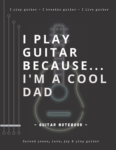 """I Play Guitar Because I'm a Cool Dad: Guitar Notebook 