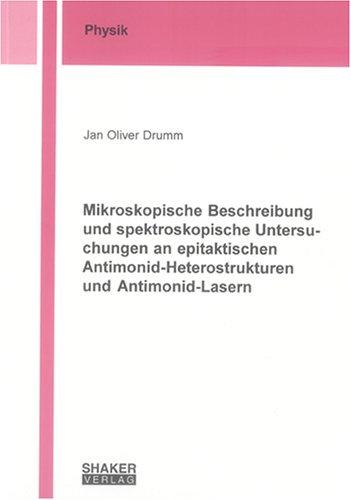 Mikroskopische Beschreibung und spektroskopische Untersuchungen an epitaktischen Antimonid-Heterostrukturen und Antimonid-Lasern (Berichte aus der Physik)