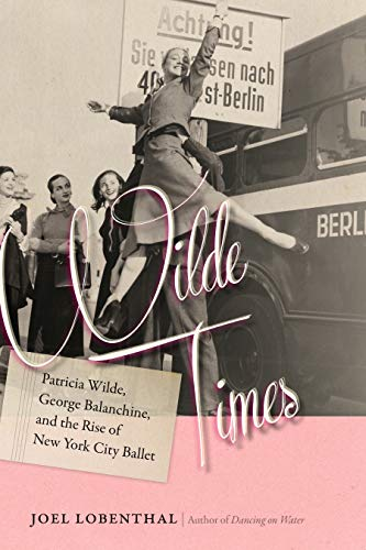 Wilde Times: Patricia Wilde, George Balanchine, and the Rise of New York City Ballet (English Edition)