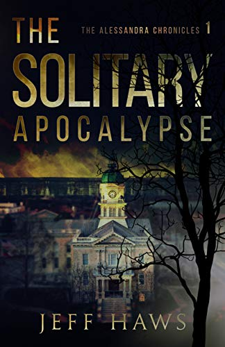 The Solitary Apocalypse (The Alessandra Chronicles Book 1) by [Jeff Haws]