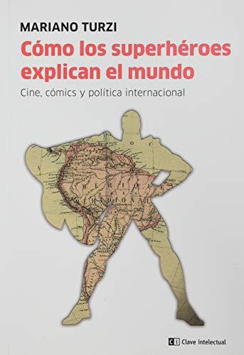 Cómo los superhéroes explican el mundo: Cine, cómic y política internacional (Mayor)