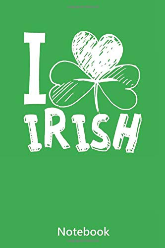 Notebook: I love Irish | Happy St. Patrick's Day (lined paper | 6x9 inch | 100 pages)