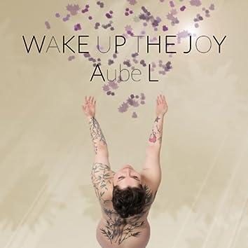 Wake Up the Joy