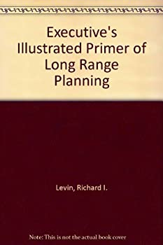 The Executives Illustrated Primer of Long-Range Planning 0132941406 Book Cover