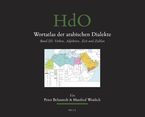 Wortatlas Der Arabischen Dialekte: Band III: Verben, Adjektive, Zeit Und Zahlen (Handbook of Oriental Studies: Section 1 The Near and Middle East)