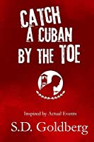 Catch a Cuban by the Toe