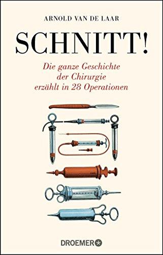 Schnitt!: Die ganze Geschichte der Chirurgie erzählt in 28 Operationen