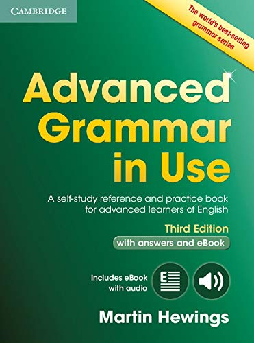 Advanced Grammar in Use - With Answers and Interactive Ebook - 03 Edition: A Self-study Reference and Practice Book for Advanced Learners of English