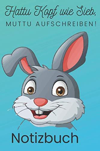 Notizbuch: Hattu Kopf wie Sieb muttu aufschreiben: Witziges Notizheft mit Hase. Für Liebhaber von Häschenwitzen, Fans von Hasen und alle die sich ... liniert. Cover blau und grün im Comicstil.