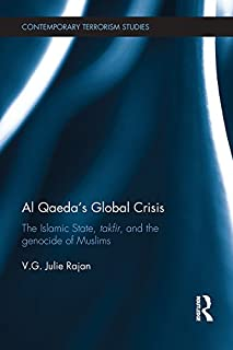 Al Qaeda's Global Crisis: The Islamic State, Takfir and the Genocide of Muslims (Contemporary Terrorism Studies)