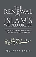 The Renewal of Islam's World Order: The Roll of Islam in the Twenty- First Century