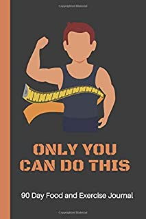 Only You Can Do This: A Daily Food and Exercise, Weightloss Journal to Help You Smash Your Weightloss and Fitness Goals, (90 Days Meal and Activity Tracker) Men, Women