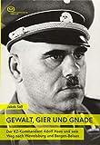 GEWALT, GIER UND GNADE: Der KZ-Kommandant Adolf Haas und sein Weg nach Wewelsburg und Bergen-Belsen - Jakob Sass