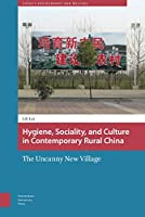 Hygiene, Sociality, and Culture in Contemporary Rural China: The Uncanny New Village (China's Environment and Welfare)