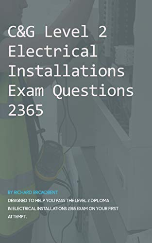 C&G Level 2 Electrical Installations Exam Questions 2365: C&G 2365 Exam Questions & Answers Study Prep Mock Test Quiz (English Edition)