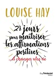 21 jours pour maîtriser les affirmations positives : ... et changer votre vie