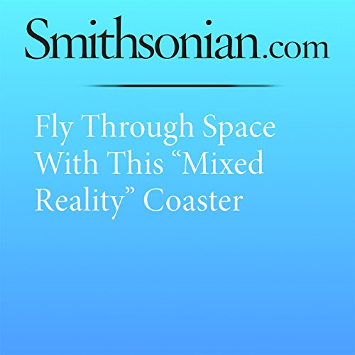 "Fly Through Space With This ""Mixed Reality"" Coaster audiobook cover art"