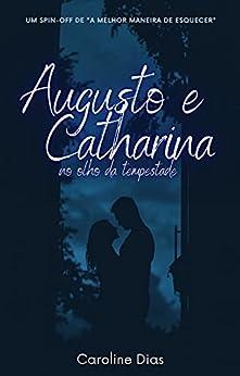 Augusto e Catharina: no olho da tempestade por [Caroline Dias]