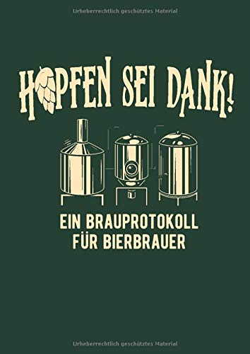 Hopfen sei Dank! Ein Brauprotokoll für Bierbrauer: Detaillierte Brauprotokolle zum Ausfüllen | Großzügiges DIN A4 Format | 104 Seiten für 50 Sude | ... | Geschenk für Hobby- und Heimbrauer