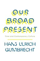 Our Broad Present: Time and Contemporary Culture (Insurrections: Critical Studies in Religion, Politics, and Culture)