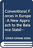 Conventional Forces in Europe: A New Approach to the Balance Stability Abd Arms Control