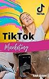 TikTok MARKETING: Cómo ganar dinero con TikTok con esta guía de marketing online, técnicas, secretos y trucos para ganar seguidores rápido en esta red social, ser influencer y vender más y monetizar
