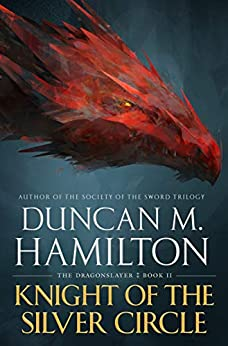 Knight of the Silver Circle (The Dragonslayer Book 2) by [Duncan M. Hamilton]
