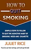 How To Quit Smoking: Simple Steps To Follow To Quit The Addictive Habit Of Smoking Weed And Cigarette